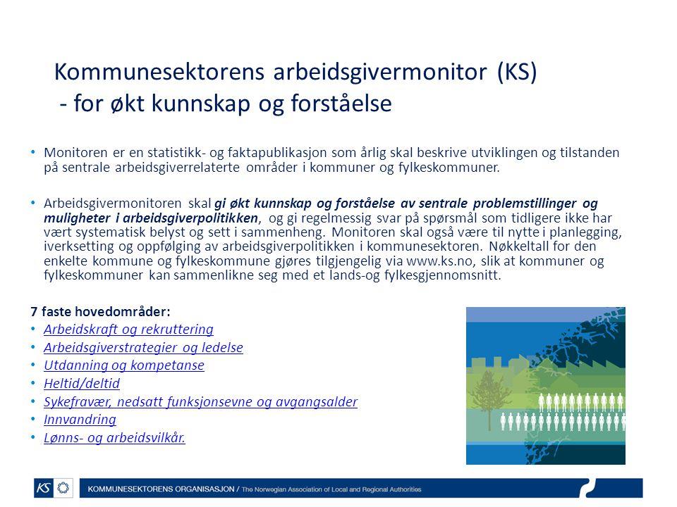 Kommunesektorens arbeidsgivermonitor (KS) - for økt kunnskap og forståelse • Monitoren er en statistikk- og faktapublikasjon som årlig skal beskrive u