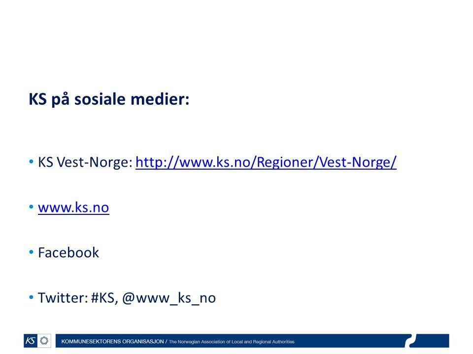 KS på sosiale medier: • KS Vest-Norge: http://www.ks.no/Regioner/Vest-Norge/http://www.ks.no/Regioner/Vest-Norge/ • www.ks.no www.ks.no • Facebook • T