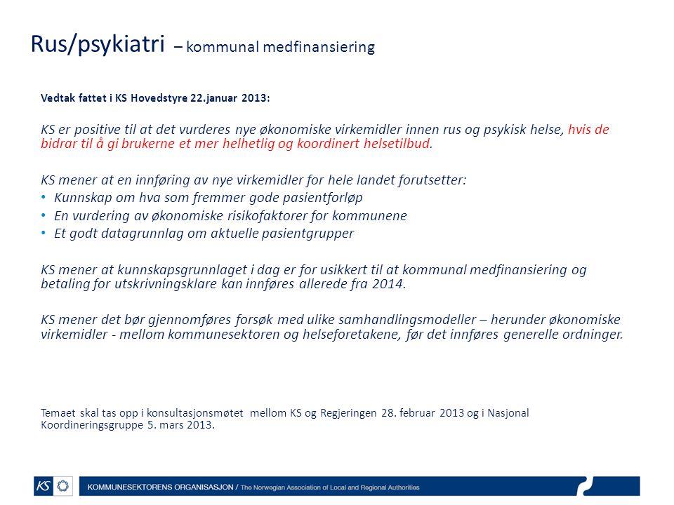 Rus/psykiatri – kommunal medfinansiering Vedtak fattet i KS Hovedstyre 22.januar 2013: KS er positive til at det vurderes nye økonomiske virkemidler i