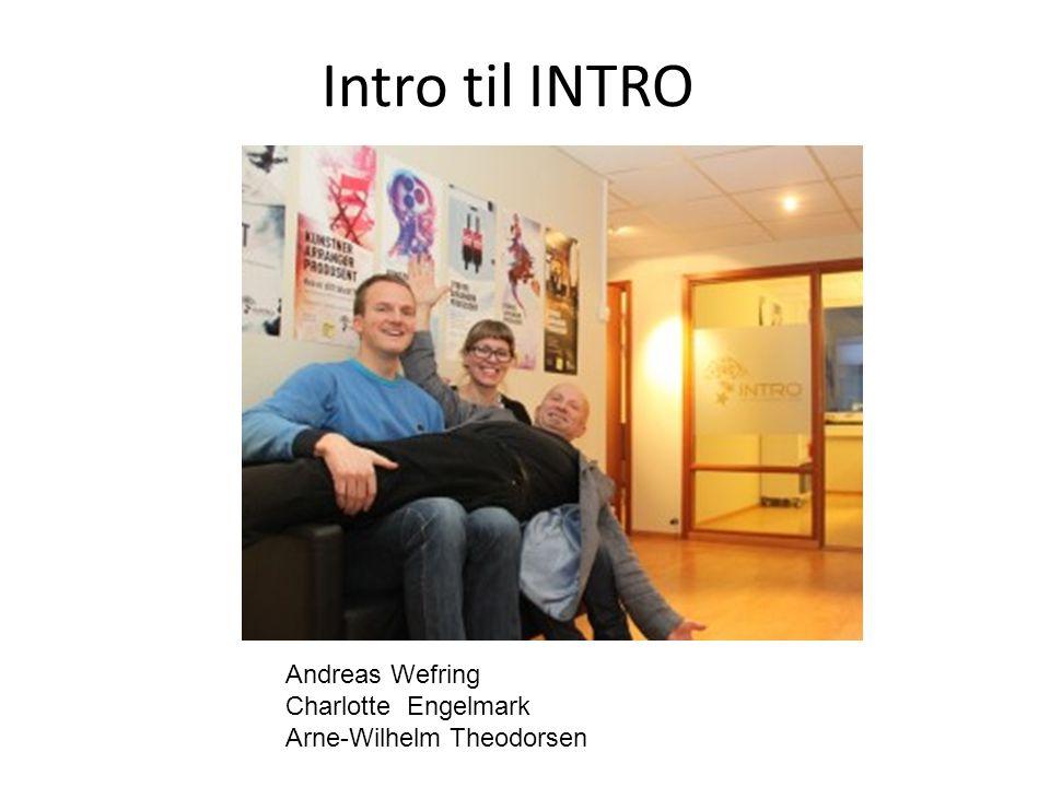 Intro til INTRO Andreas Wefring Charlotte Engelmark Arne-Wilhelm Theodorsen