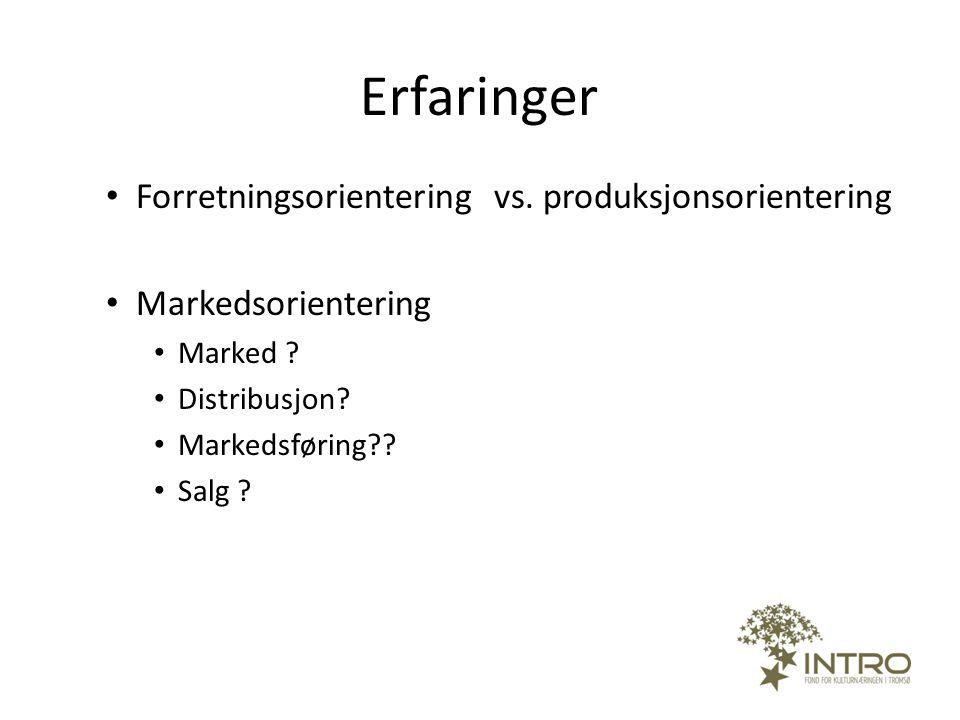 Erfaringer • Forretningsorientering vs. produksjonsorientering • Markedsorientering • Marked ? • Distribusjon? • Markedsføring?? • Salg ?