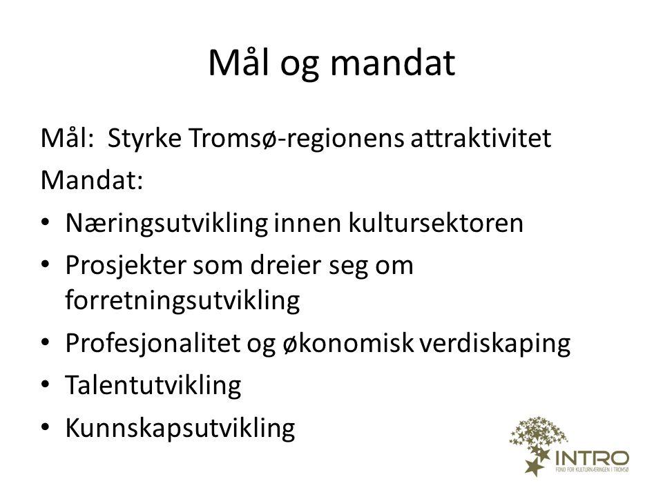 Mål og mandat Mål: Styrke Tromsø-regionens attraktivitet Mandat: • Næringsutvikling innen kultursektoren • Prosjekter som dreier seg om forretningsutv