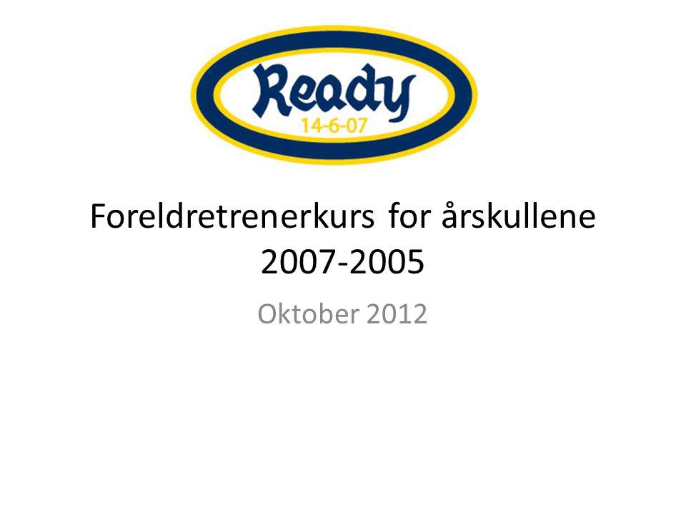 Foreldretrenerkurs for årskullene 2007-2005 Oktober 2012