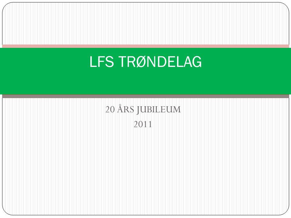 20 ÅRS JUBILEUM 2011 LFS TRØNDELAG