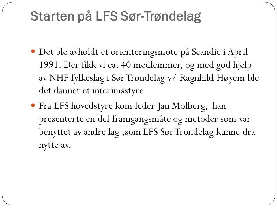 Starten på LFS Sør-Trøndelag  Det ble avholdt et orienteringsmøte på Scandic i April 1991. Der fikk vi ca. 40 medlemmer, og med god hjelp av NHF fylk