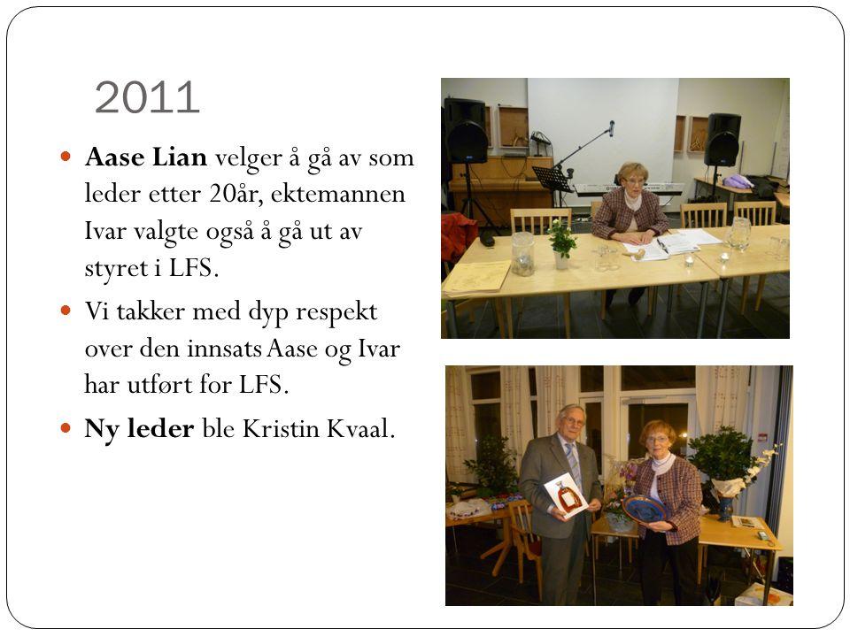 2011  Aase Lian velger å gå av som leder etter 20år, ektemannen Ivar valgte også å gå ut av styret i LFS.  Vi takker med dyp respekt over den innsat