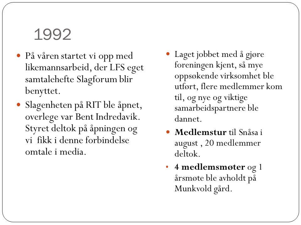 1992  På våren startet vi opp med likemannsarbeid, der LFS eget samtalehefte Slagforum blir benyttet.  Slagenheten på RIT ble åpnet, overlege var Be