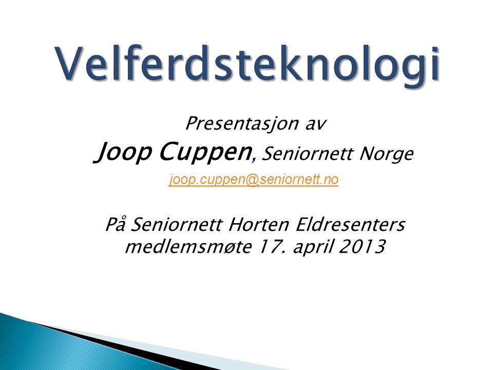 Presentasjon av Joop Cuppen, Seniornett Norge joop.cuppen@seniornett.no På Seniornett Horten Eldresenters medlemsmøte 17. april 2013