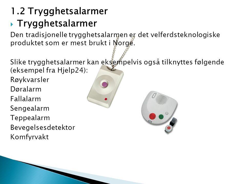 1.2 Trygghetsalarmer  Trygghetsalarmer Den tradisjonelle trygghetsalarmen er det velferdsteknologiske produktet som er mest brukt i Norge. Slike tryg