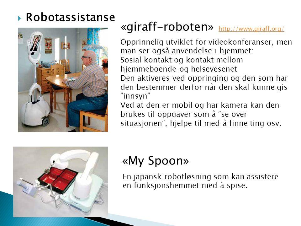  Robotassistanse «giraff-roboten» http://www.giraff.org/ http://www.giraff.org/ Opprinnelig utviklet for videokonferanser, men man ser også anvendels