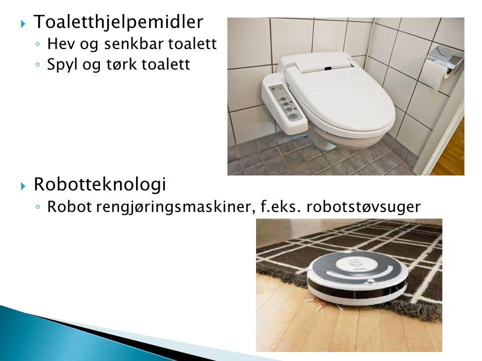  Toaletthjelpemidler ◦ Hev og senkbar toalett ◦ Spyl og tørk toalett  Robotteknologi ◦ Robot rengjøringsmaskiner, f.eks. robotstøvsuger