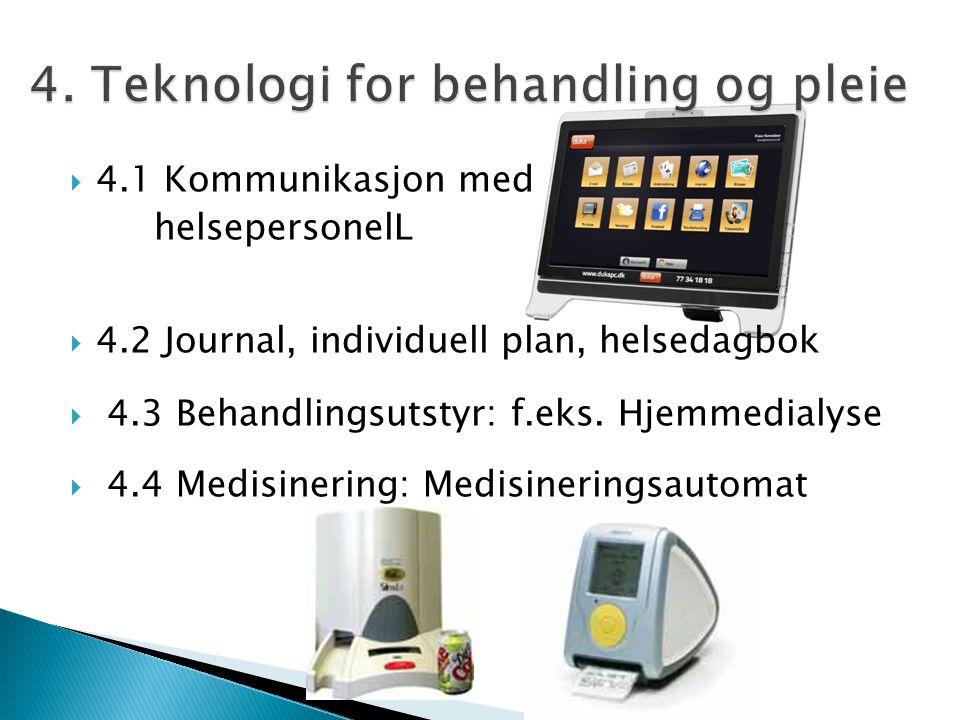  4.1 Kommunikasjon med helsepersonelL  4.2 Journal, individuell plan, helsedagbok  4.3 Behandlingsutstyr: f.eks. Hjemmedialyse  4.4 Medisinering: