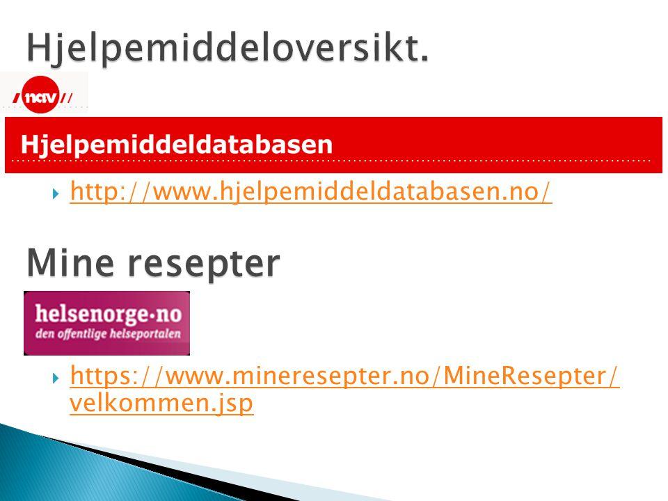  http://www.hjelpemiddeldatabasen.no/ http://www.hjelpemiddeldatabasen.no/  https://www.mineresepter.no/MineResepter/ velkommen.jsp https://www.mine