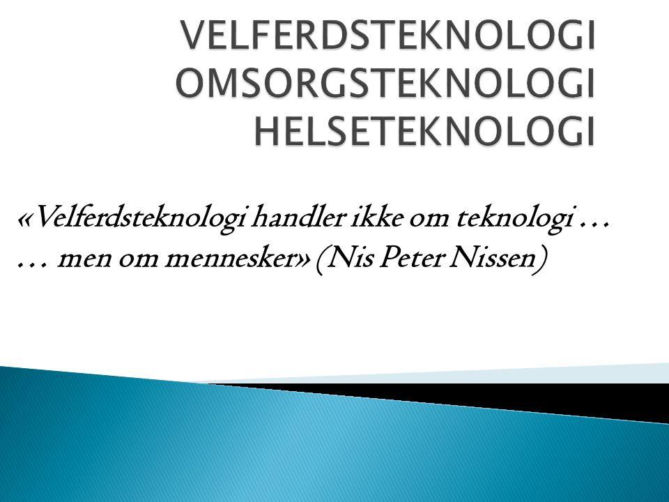 «Velferdsteknologi handler ikke om teknologi … … men om mennesker» (Nis Peter Nissen)