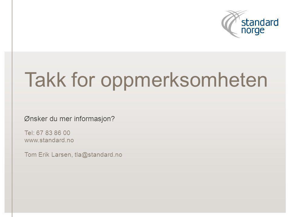 Ønsker du mer informasjon? Tel: 67 83 86 00 www.standard.no Tom Erik Larsen, tla@standard.no Takk for oppmerksomheten