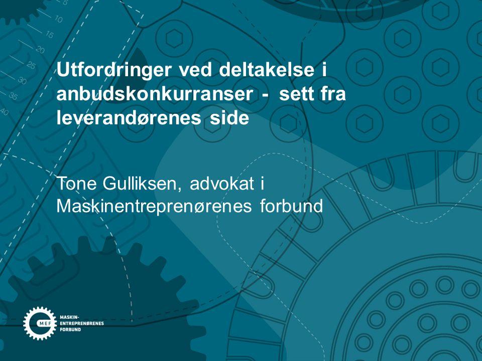 Tone Gulliksen, advokat i Maskinentreprenørenes forbund Utfordringer ved deltakelse i anbudskonkurranser - sett fra leverandørenes side