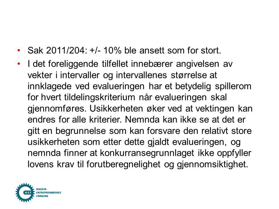 •Sak 2011/204: +/- 10% ble ansett som for stort. •I det foreliggende tilfellet innebærer angivelsen av vekter i intervaller og intervallenes størrelse
