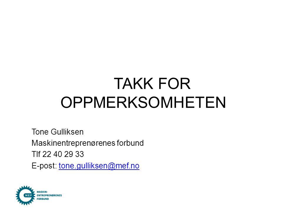 TAKK FOR OPPMERKSOMHETEN Tone Gulliksen Maskinentreprenørenes forbund Tlf 22 40 29 33 E-post: tone.gulliksen@mef.notone.gulliksen@mef.no
