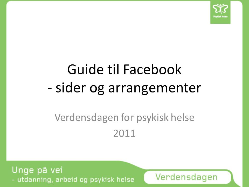 Guide til Facebook - sider og arrangementer Verdensdagen for psykisk helse 2011
