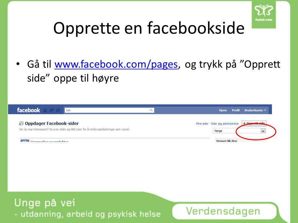 Opprette en facebookside • Gå til www.facebook.com/pages, og trykk på Opprett side oppe til høyrewww.facebook.com/pages