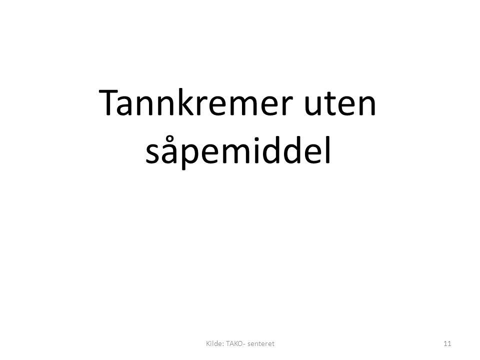 Tannkremer uten såpemiddel Kilde: TAKO- senteret11