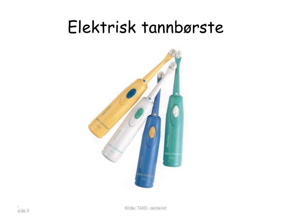 , side 3 Elektrisk tannbørste Kilde: TAKO- senteret