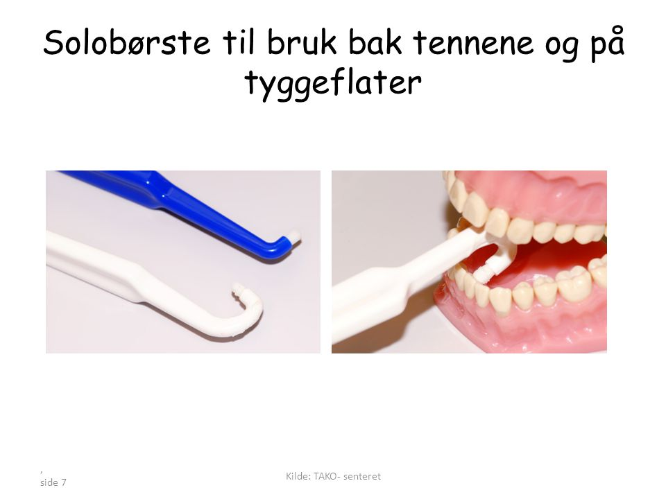 , side 7 Solobørste til bruk bak tennene og på tyggeflater Kilde: TAKO- senteret