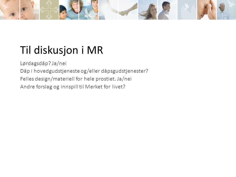 Til diskusjon i MR Lørdagsdåp.Ja/nei Dåp i hovedgudstjeneste og/eller dåpsgudstjenester.