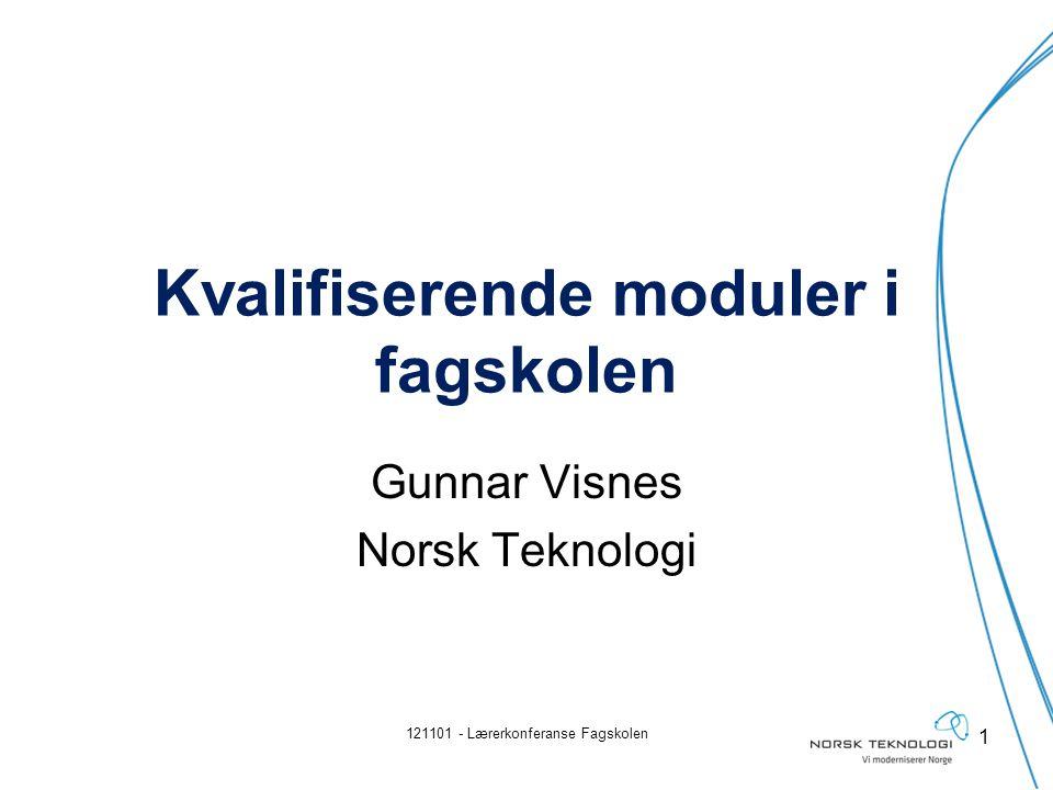 Kvalifiserende moduler i fagskolen Gunnar Visnes Norsk Teknologi 121101 - Lærerkonferanse Fagskolen 1