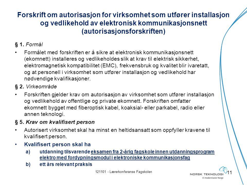 Forskrift om autorisasjon for virksomhet som utfører installasjon og vedlikehold av elektronisk kommunikasjonsnett (autorisasjonsforskriften) § 1.