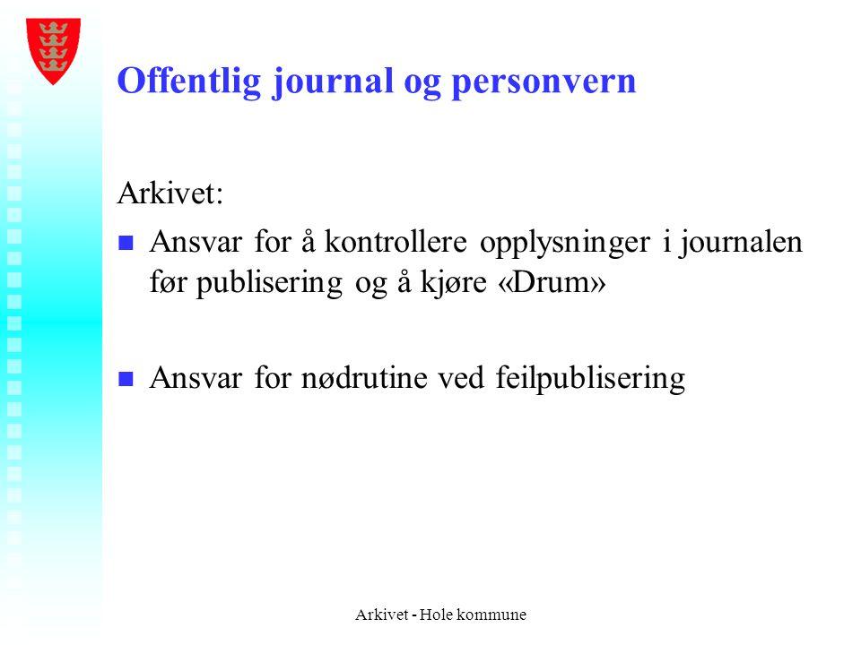 Offentlig journal og personvern Arkivet: n n Ansvar for å kontrollere opplysninger i journalen før publisering og å kjøre «Drum» n n Ansvar for nødrut