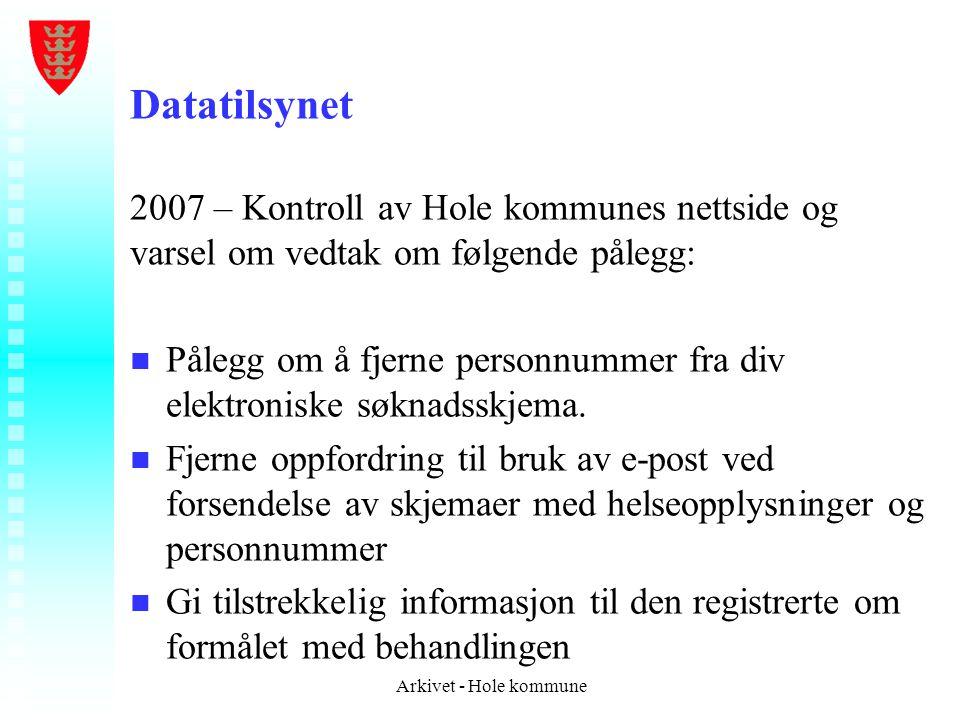 Datatilsynet 2007 – Kontroll av Hole kommunes nettside og varsel om vedtak om følgende pålegg: n n Pålegg om å fjerne personnummer fra div elektronisk