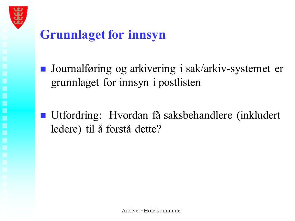 Grunnlaget for innsyn n n Journalføring og arkivering i sak/arkiv-systemet er grunnlaget for innsyn i postlisten n n Utfordring: Hvordan få saksbehand