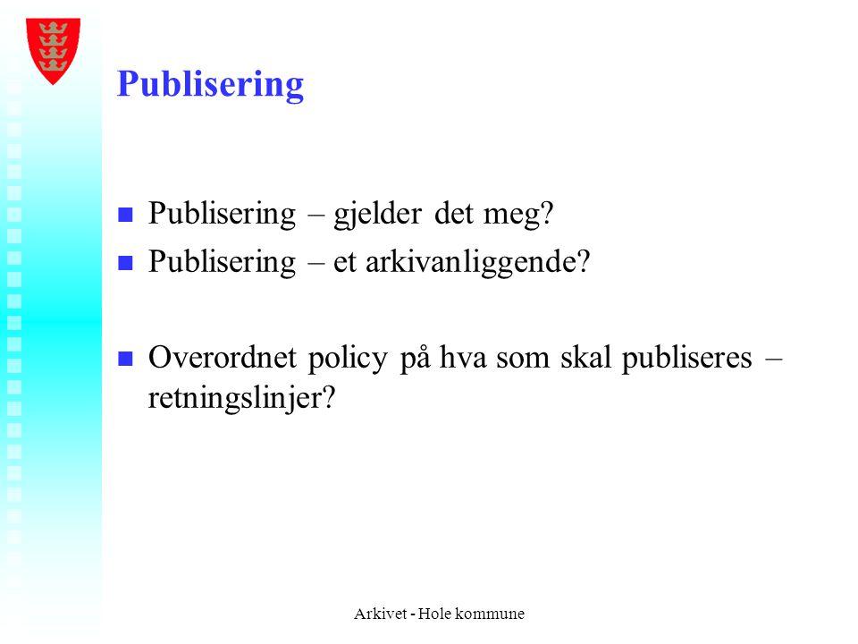Publisering n n Publisering – gjelder det meg? n n Publisering – et arkivanliggende? n n Overordnet policy på hva som skal publiseres – retningslinjer