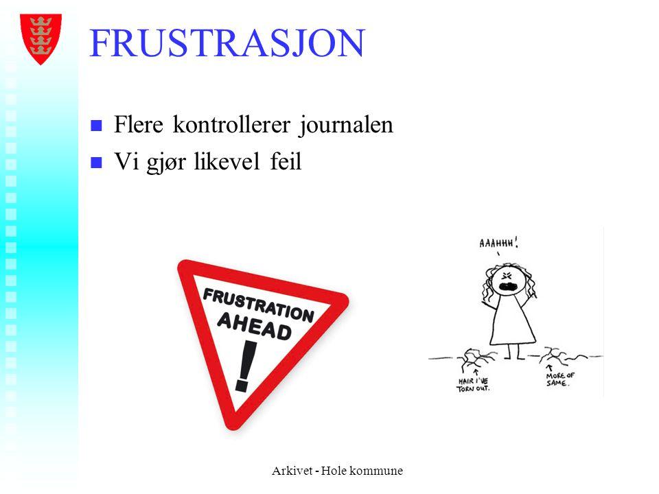 FRUSTRASJON n n Flere kontrollerer journalen n n Vi gjør likevel feil Arkivet - Hole kommune