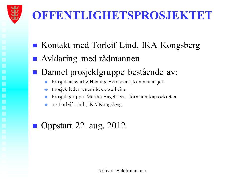 OFFENTLIGHETSPROSJEKTET n n Kontakt med Torleif Lind, IKA Kongsberg n n Avklaring med rådmannen n n Dannet prosjektgruppe bestående av: u u Prosjektan