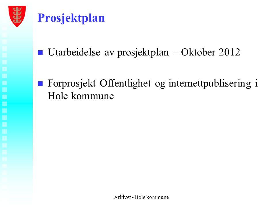 Prosjektplan n n Utarbeidelse av prosjektplan – Oktober 2012 n n Forprosjekt Offentlighet og internettpublisering i Hole kommune Arkivet - Hole kommun