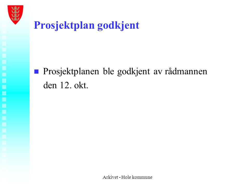 Prosjektplan godkjent n n Prosjektplanen ble godkjent av rådmannen den 12. okt. Arkivet - Hole kommune