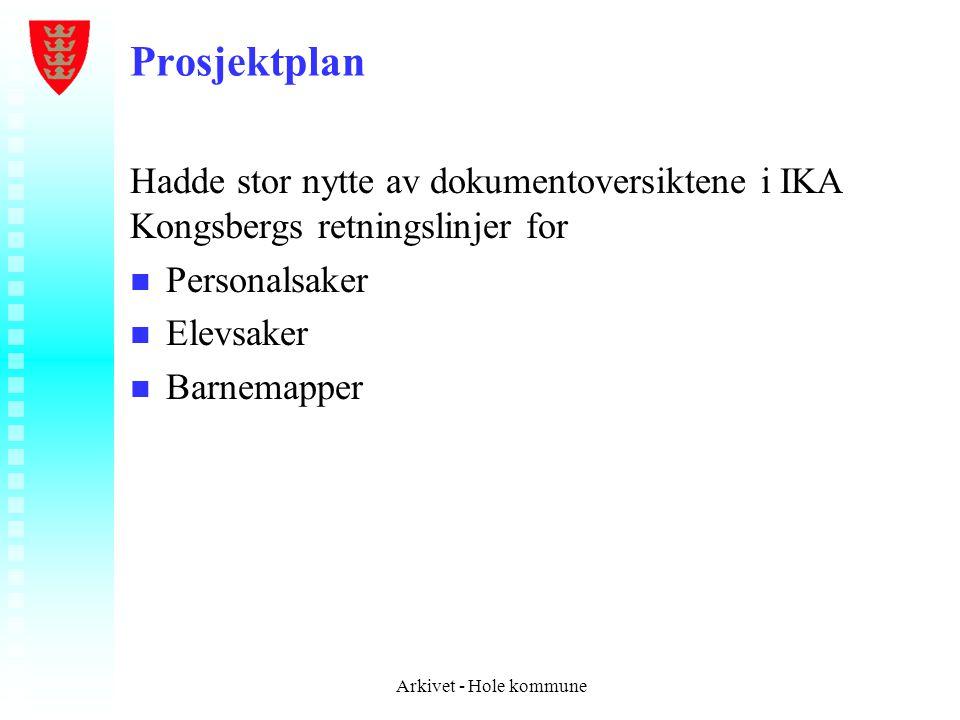 Prosjektplan Hadde stor nytte av dokumentoversiktene i IKA Kongsbergs retningslinjer for n n Personalsaker n n Elevsaker n n Barnemapper Arkivet - Hol