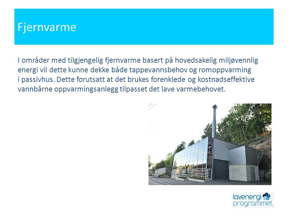 Fjernvarme I områder med tilgjengelig fjernvarme basert på hovedsakelig miljøvennlig energi vil dette kunne dekke både tappevannsbehov og romoppvarming i passivhus.