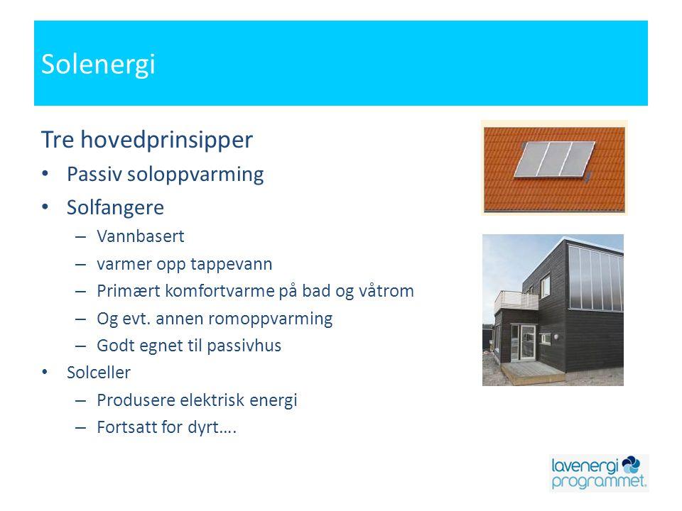 Solenergi Tre hovedprinsipper • Passiv soloppvarming • Solfangere – Vannbasert – varmer opp tappevann – Primært komfortvarme på bad og våtrom – Og evt.