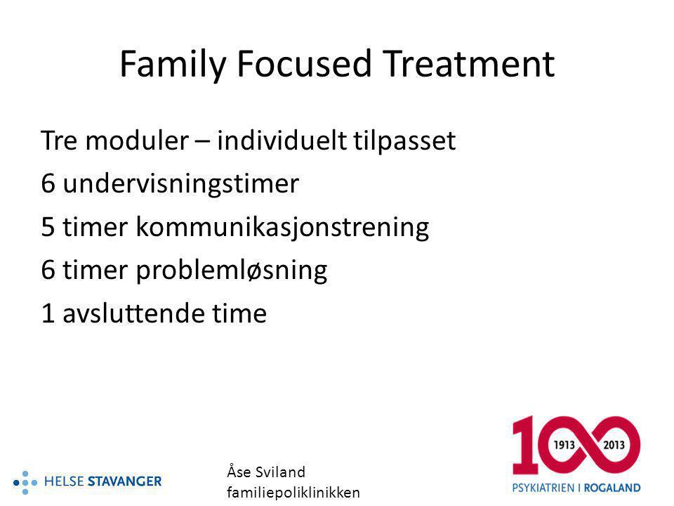 Family Focused Treatment Tre moduler – individuelt tilpasset 6 undervisningstimer 5 timer kommunikasjonstrening 6 timer problemløsning 1 avsluttende t