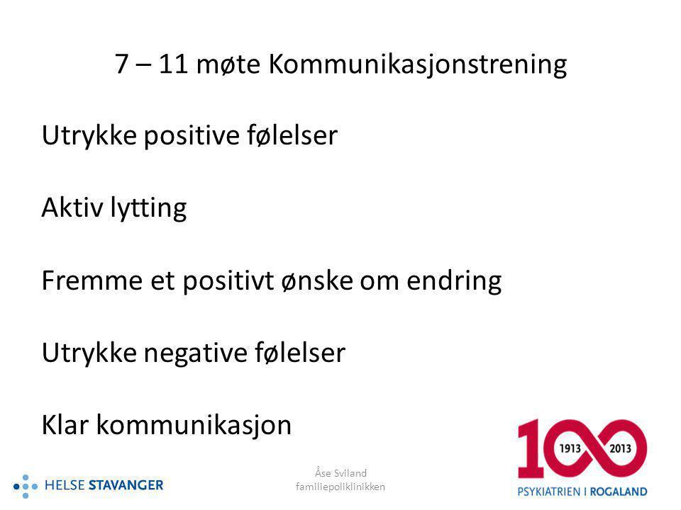 Åse Sviland familiepoliklinikken 7 – 11 møte Kommunikasjonstrening Utrykke positive følelser Aktiv lytting Fremme et positivt ønske om endring Utrykke