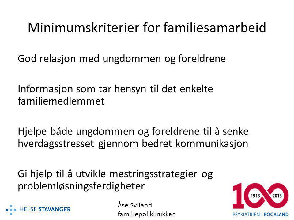 Minimumskriterier for familiesamarbeid God relasjon med ungdommen og foreldrene Informasjon som tar hensyn til det enkelte familiemedlemmet Hjelpe båd