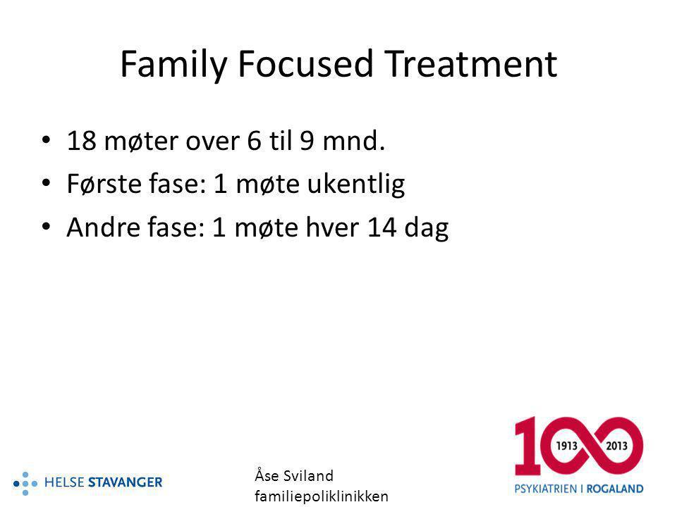 Family Focused Treatment Tre moduler – individuelt tilpasset 6 undervisningstimer 5 timer kommunikasjonstrening 6 timer problemløsning 1 avsluttende time Åse Sviland familiepoliklinikken