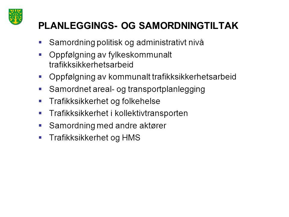 PLANLEGGINGS- OG SAMORDNINGTILTAK  Samordning politisk og administrativt nivå  Oppfølgning av fylkeskommunalt trafikksikkerhetsarbeid  Oppfølgning