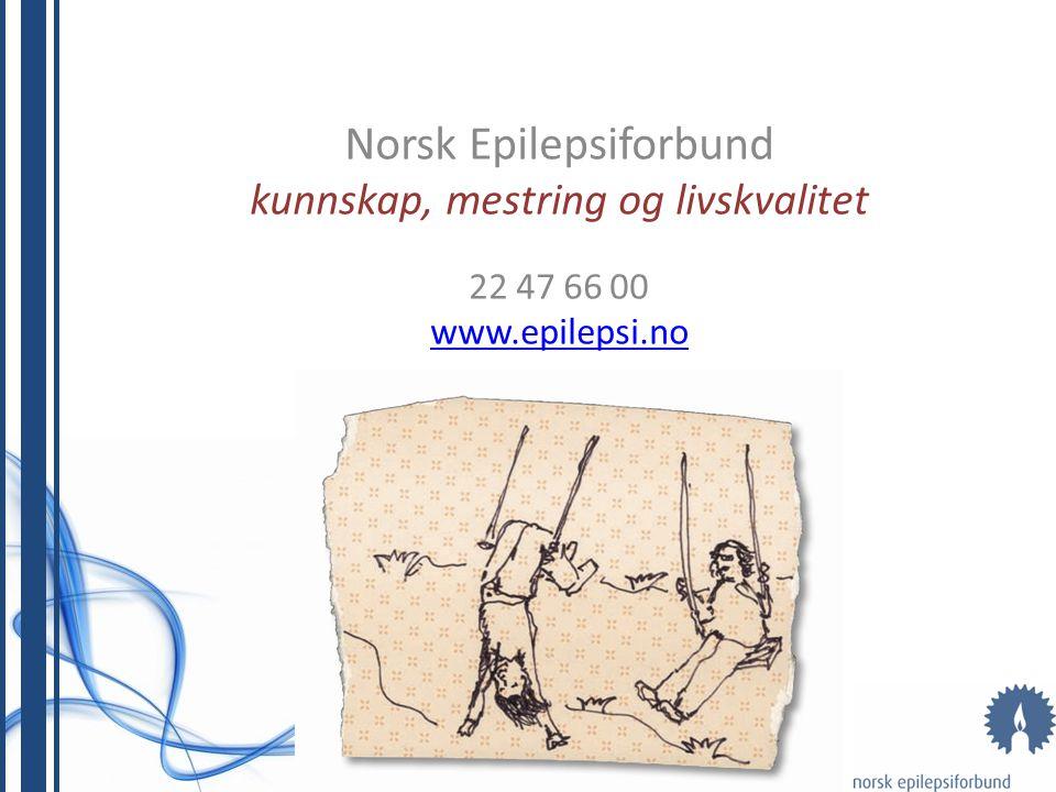 Norsk Epilepsiforbund kunnskap, mestring og livskvalitet 22 47 66 00 www.epilepsi.no