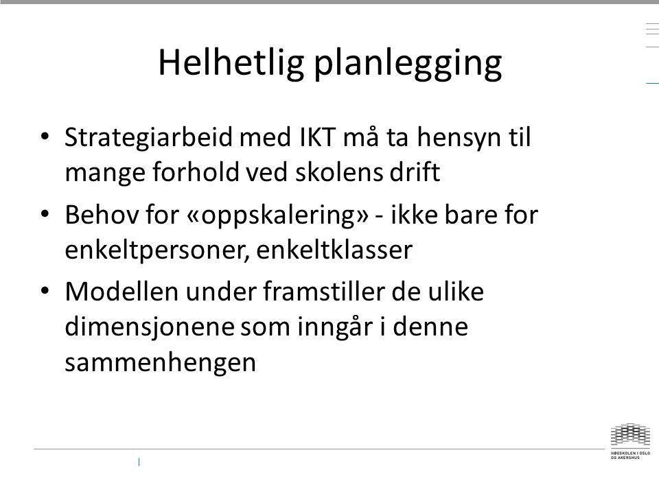 Helhetlig planlegging • Strategiarbeid med IKT må ta hensyn til mange forhold ved skolens drift • Behov for «oppskalering» - ikke bare for enkeltperso