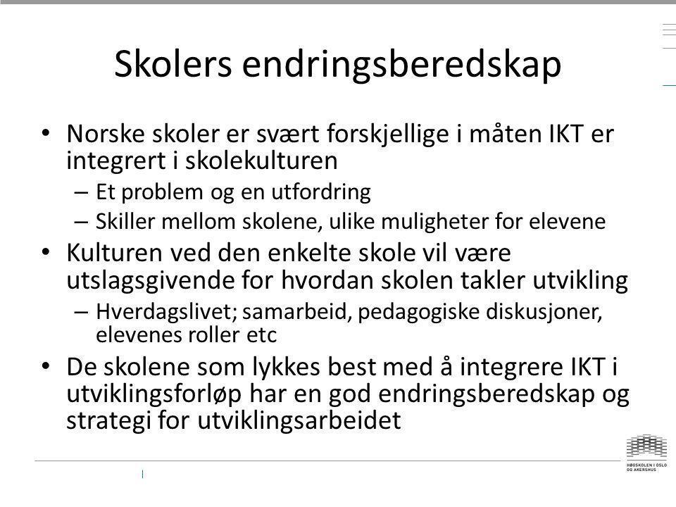 Skolers endringsberedskap • Norske skoler er svært forskjellige i måten IKT er integrert i skolekulturen – Et problem og en utfordring – Skiller mello
