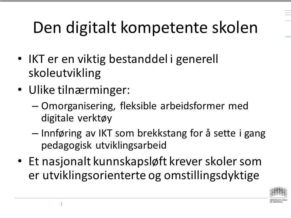 Den digitalt kompetente skolen • IKT er en viktig bestanddel i generell skoleutvikling • Ulike tilnærminger: – Omorganisering, fleksible arbeidsformer